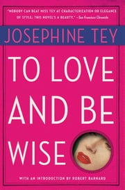 To Love and Be Wise ebook by Josephine Tey