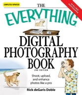 The Everything Digital Photography Book - Utilize the latest technology to take professional grade pictures ebook by Ric deGaris Doble