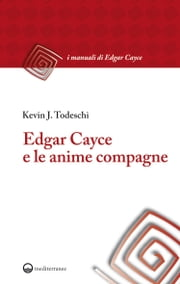 Edgar Cayce e le anime compagne ebook by Kevin J. Todeschi