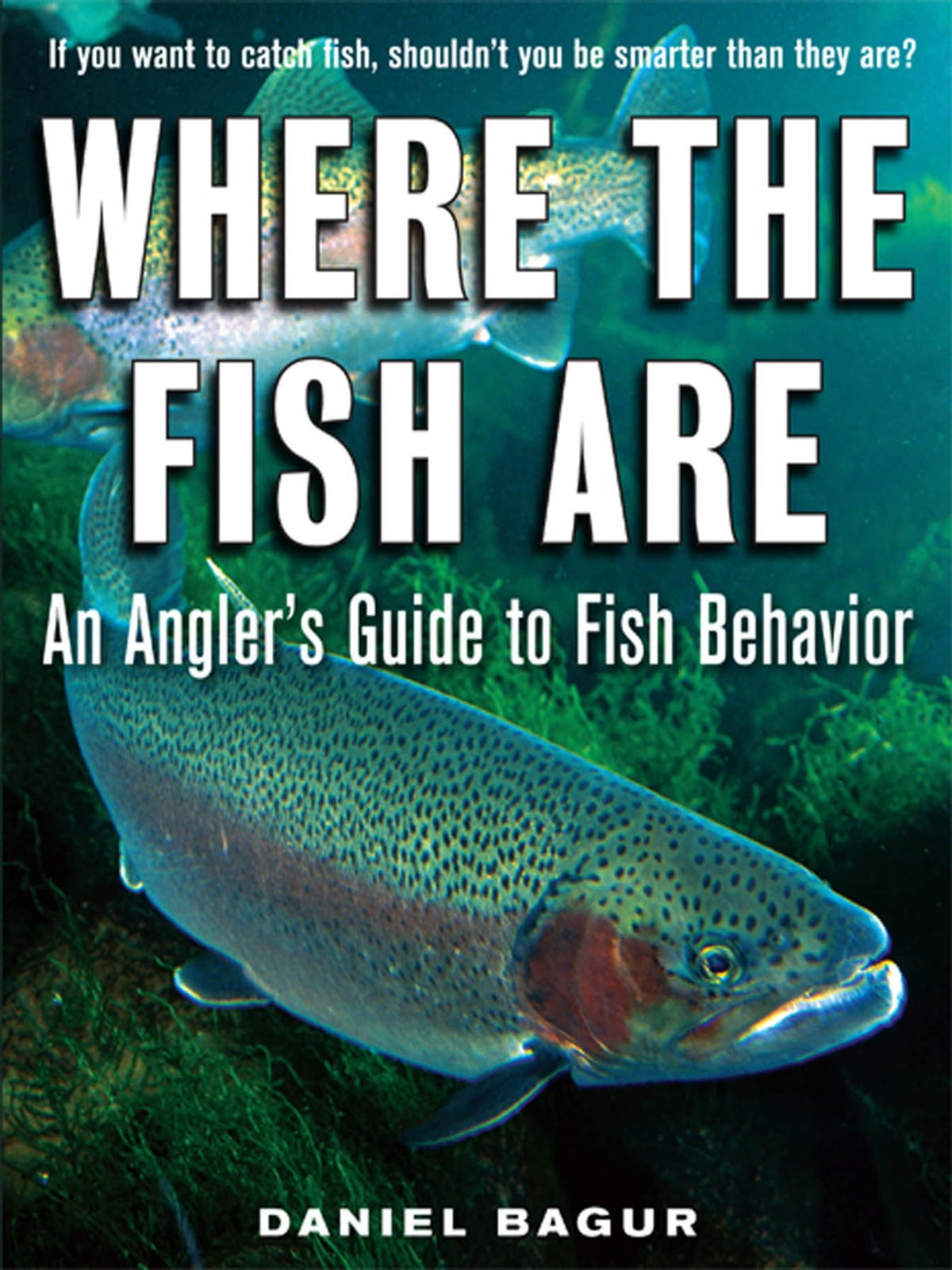 Freshwater fish behavior - Where The Fish Are A Science Based Guide To Stalking Freshwater Fish Ebook By Daniel Bagur 9780071592925 Kobo