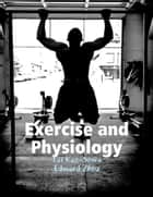 Exercise and Physiology ebook by Tai Kao-Sowa, Edward Zhou