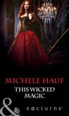 This Wicked Magic (Mills & Boon Nocturne) ebook by Michele Hauf