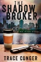 The Shadow Broker ebook by Trace Conger