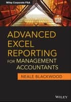 Advanced Excel Reporting for Management Accountants ebook by Neale Blackwood