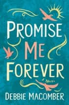 Promise Me Forever - A Novel ebook by Debbie Macomber