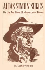 Alias Simon Suggs - The Life and Times of Johnson Jones Hooper ebook by William Stanley Hoole