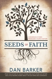 Seeds of Faith: Conversion Stories from Early Church History ebook by Dan Barker
