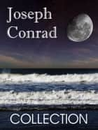 Joseph Conrad Collection: Heart of Darkness, The Secret Agent, Lord Jim and Nostromo - Heart of Darkness, The Secret Agent, Lord Jim and Nostromo ebook by Joseph Conrad