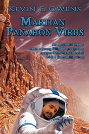 Martian Panahon Virus - An epidemic begins when a young Filipino prospector escapes from Mars infected with a Paleolithic virus. ebook by Kevin F. Owens