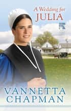 A Wedding for Julia ebook by Vannetta Chapman