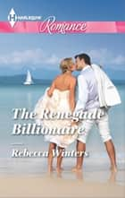 The Renegade Billionaire ebook by Rebecca Winters