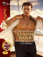 From Playboy to Papa! ebook by Leanne Banks