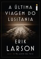 A última viagem do Lusitania eBook by Erik Larson