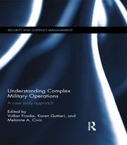 Understanding Complex Military Operations - A case study approach ebook by Karen Guttieri, Volker Franke, Melanne Civic