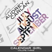 Calendar Girl: Volume Three - July, August, September audiobook by Audrey Carlan