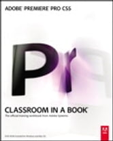 Adobe Premiere Pro CS5 Classroom in a Book ebook by . Adobe Creative Team