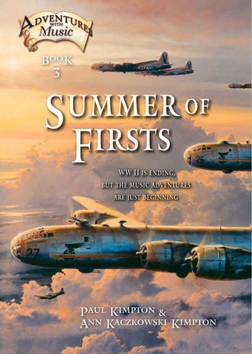 Summer of Firsts - WWII Is Ending, but the Music Adventures Are Just Beginning ebook by Paul Kimpton,Ann Kaczkowski Kimpton