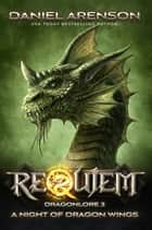 A Night of Dragon Wings - Requiem: Dragonlore Book 3 ebook by Daniel Arenson