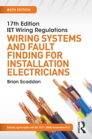 17th Edition IET Wiring Regulations: Wiring Systems and Fault Finding for Installation Electricians, 6th ed ebook by Brian Scaddan