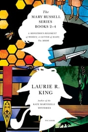 The Mary Russell Series Books 2-4 - A Monstrous Regiment of Women; A Letter of Mary; The Moor ebook by Laurie R. King