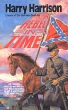 A Rebel In Time ebook by Harry Harrison
