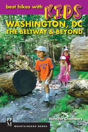 Best Hikes With Kids: Washington DC, The Beltway & Beyond ebook by Jennifer Chambers