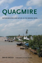 Quagmire - Nation-Building and Nature in the Mekong Delta ebook by David Andrew Biggs,William Cronon