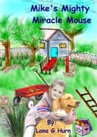 Mike's Mighty Miracle Mouse ebook by Lana G. Hurn