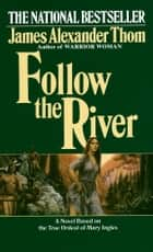 Follow the River - A Novel ebook by James Alexander Thom