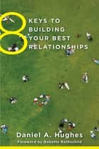8 Keys to Building Your Best Relationships (8 Keys to Mental Health) ebook by Daniel A. Hughes,Babette Rothschild