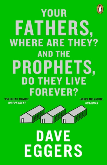 Your Fathers, Where Are They? And the Prophets, Do They Live Forever? ebook by Dave Eggers