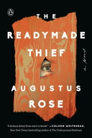 The Readymade Thief - A Novel ebook by Augustus Rose