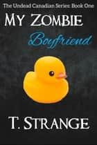 My Zombie Boyfriend ebook by T. Strange