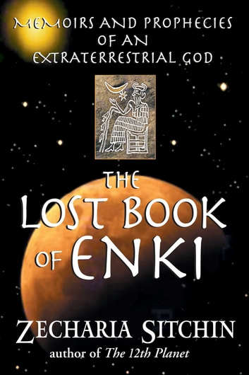 The Lost Book of Enki - Memoirs and Prophecies of an Extraterrestrial god ebook by Zecharia Sitchin