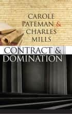 The Contract and Domination ebook by Carole Pateman, Charles Mills