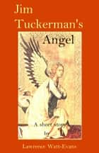 Jim Tuckerman's Angel ebook by Lawrence Watt-Evans