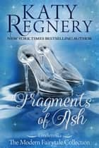 Fragments of Ash - A Modern Fairytale, #7 ebook by Katy Regnery