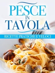 Pesce in tavola ebook by AA. VV.