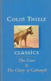 The Cave and The Glory of Galumph ebook by Colin Thiele,Robert Ingpen