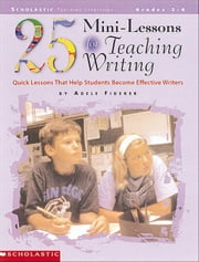 25 Mini-Lessons for Teaching Writing: Quick Lessons that Help Students Become Effective Writers ebook by Fiderer, Adele