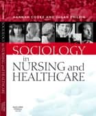 Sociology in Nursing and Healthcare ebook by Hannah Cooke, Susan M. Philpin