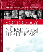 Sociology in Nursing and Healthcare ebook by Hannah Cooke,Susan M. Philpin