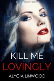 Kill Me Lovingly ebook by Alycia Linwood