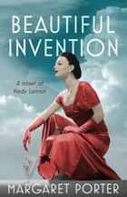 Beautiful Invention - A Novel of Hedy Lamarr ebook by Margaret Porter