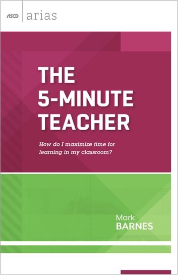 The 5-Minute Teacher. How do I maximize time for learning in my classroom?