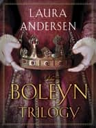 The Boleyn Trilogy 3-Book Bundle - The Boleyn King, The Boleyn Deceit, The Boleyn Reckoning ebook by Laura Andersen