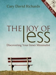The Joy of less book 1 Discovering Your Inner Minimalist - Joy of less, #1 ebook by Cary Richards