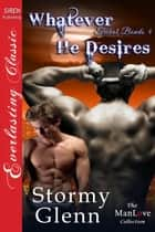 Whatever He Desires ebook by Stormy Glenn