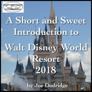 Short and Sweet Introduction to Walt Disney World Resort, A - 2018 audiobook by Joe Dodridge