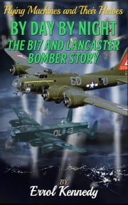 By Day and By Night: The B17 and Lancaster Bomber Story ebook by Errol Kennedy